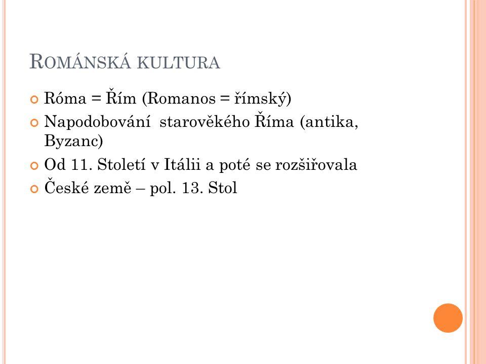 R OMÁNSKÁ KULTURA Róma = Řím (Romanos = římský) Napodobování starověkého Říma (antika, Byzanc) Od 11.