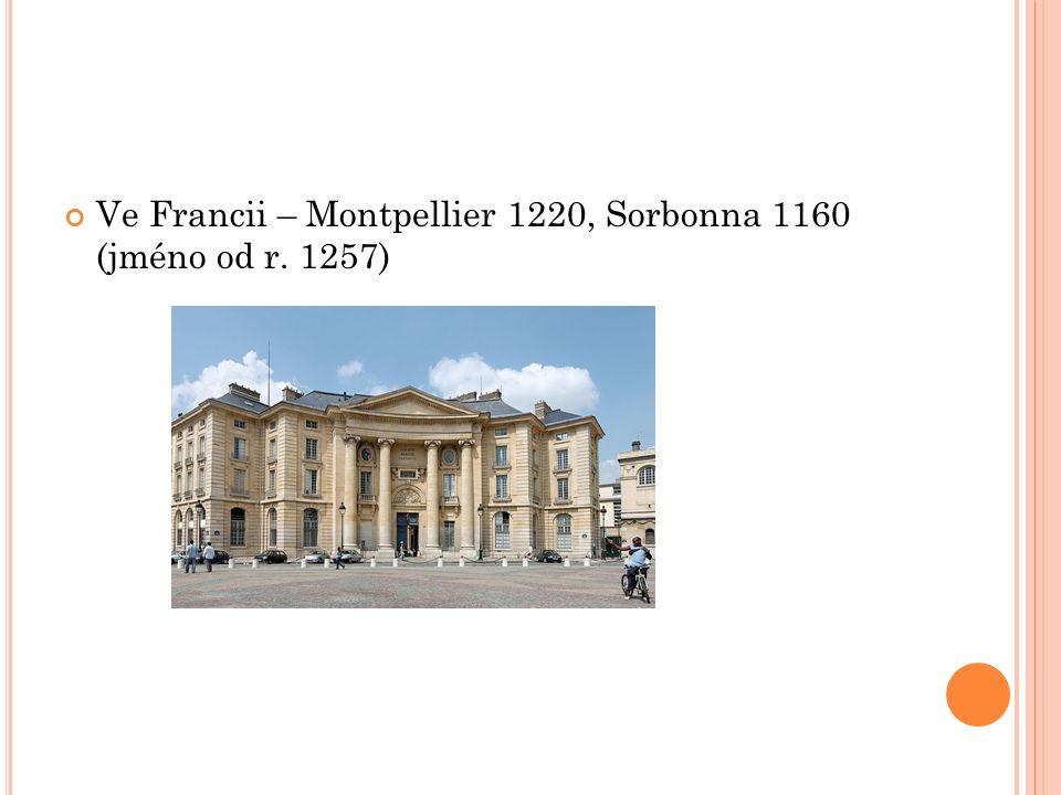 Ve Francii – Montpellier 1220, Sorbonna 1160 (jméno od r. 1257)
