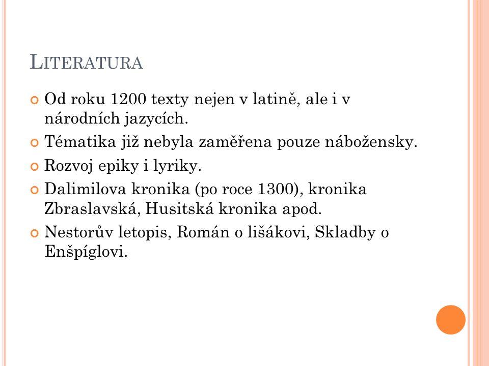 L ITERATURA Od roku 1200 texty nejen v latině, ale i v národních jazycích.