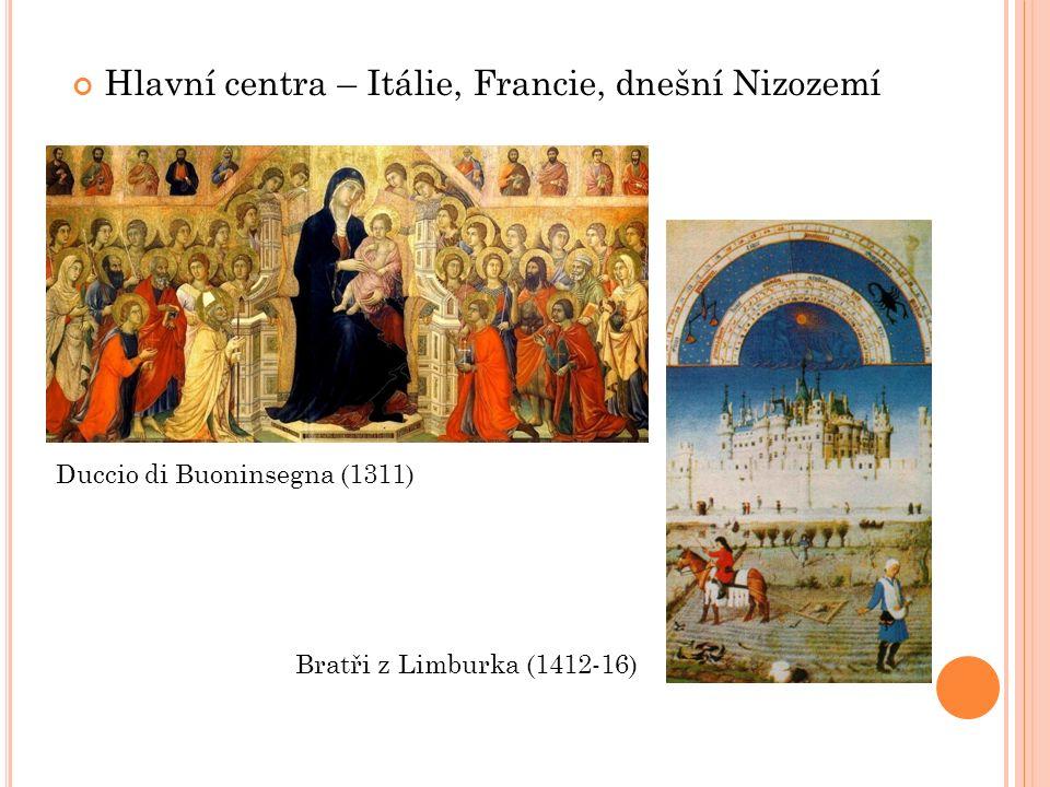 Hlavní centra – Itálie, Francie, dnešní Nizozemí Duccio di Buoninsegna (1311) Bratři z Limburka (1412-16)