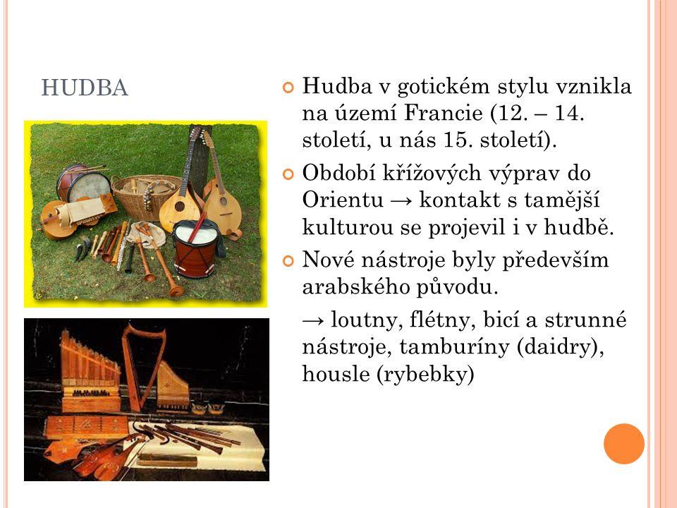 HUDBA Hudba v gotickém stylu vznikla na území Francie (12. – 14. století, u nás 15. století). Období křížových výprav do Orientu → kontakt s tamější k