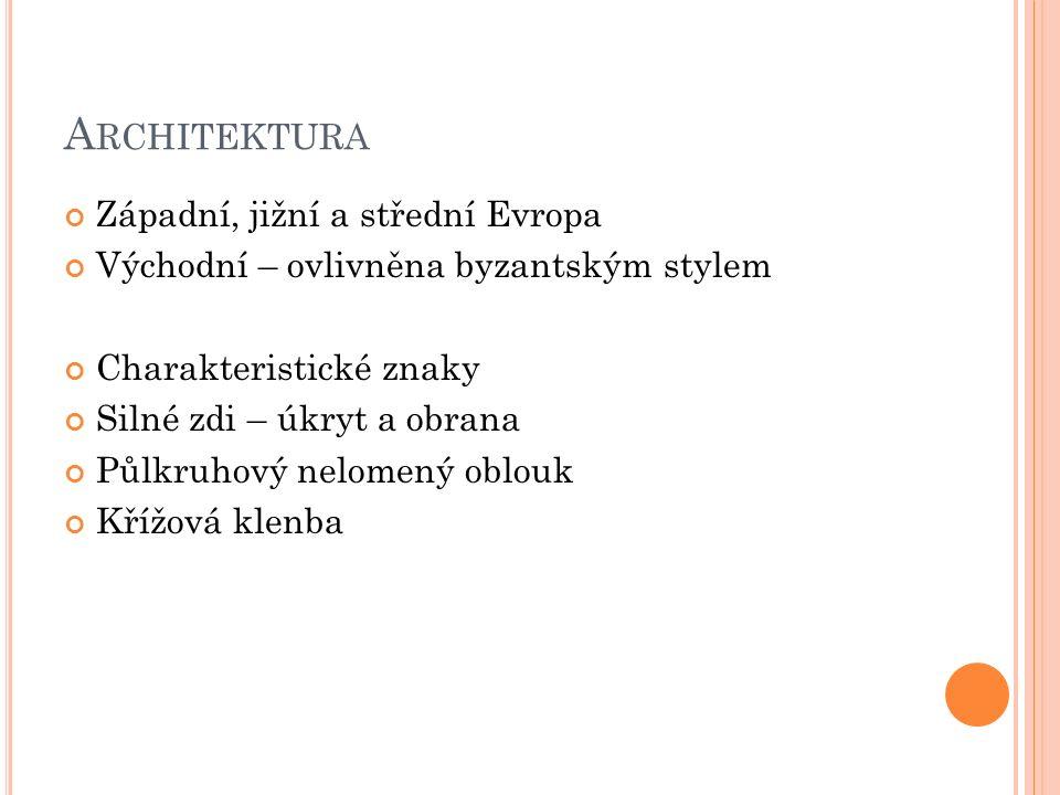 A RCHITEKTURA Západní, jižní a střední Evropa Východní – ovlivněna byzantským stylem Charakteristické znaky Silné zdi – úkryt a obrana Půlkruhový nelomený oblouk Křížová klenba