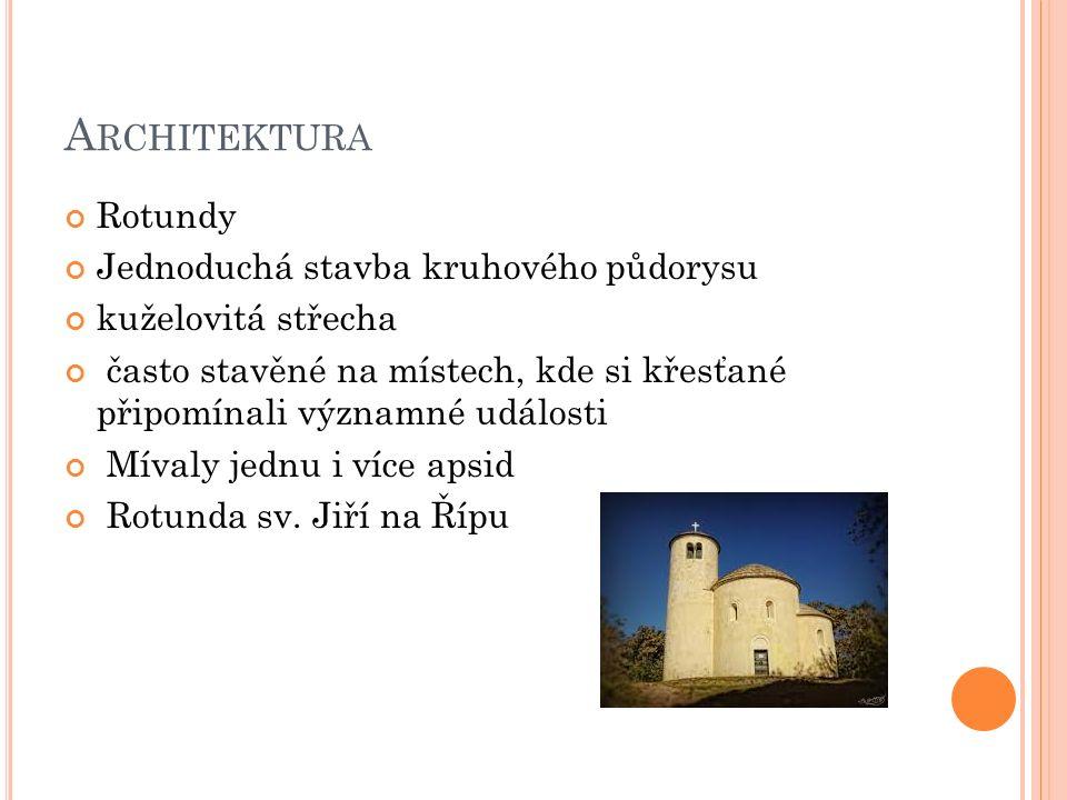 A RCHITEKTURA Rotundy Jednoduchá stavba kruhového půdorysu kuželovitá střecha často stavěné na místech, kde si křesťané připomínali významné události Mívaly jednu i více apsid Rotunda sv.