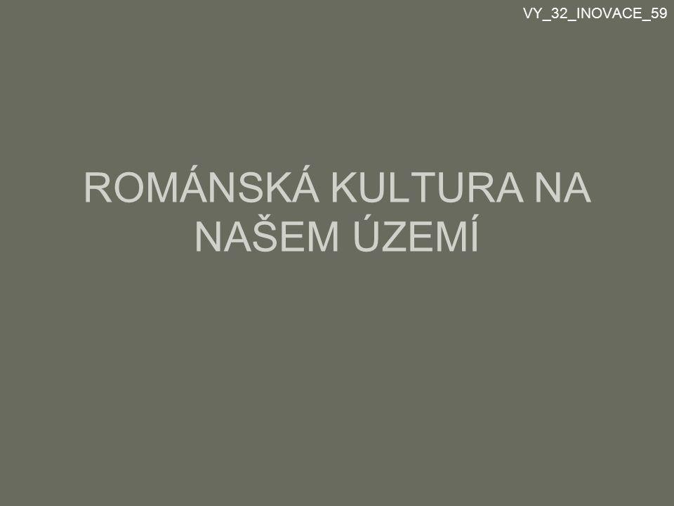 ROMÁNSKÁ KULTURA NA NAŠEM ÚZEMÍ VY_32_INOVACE_59