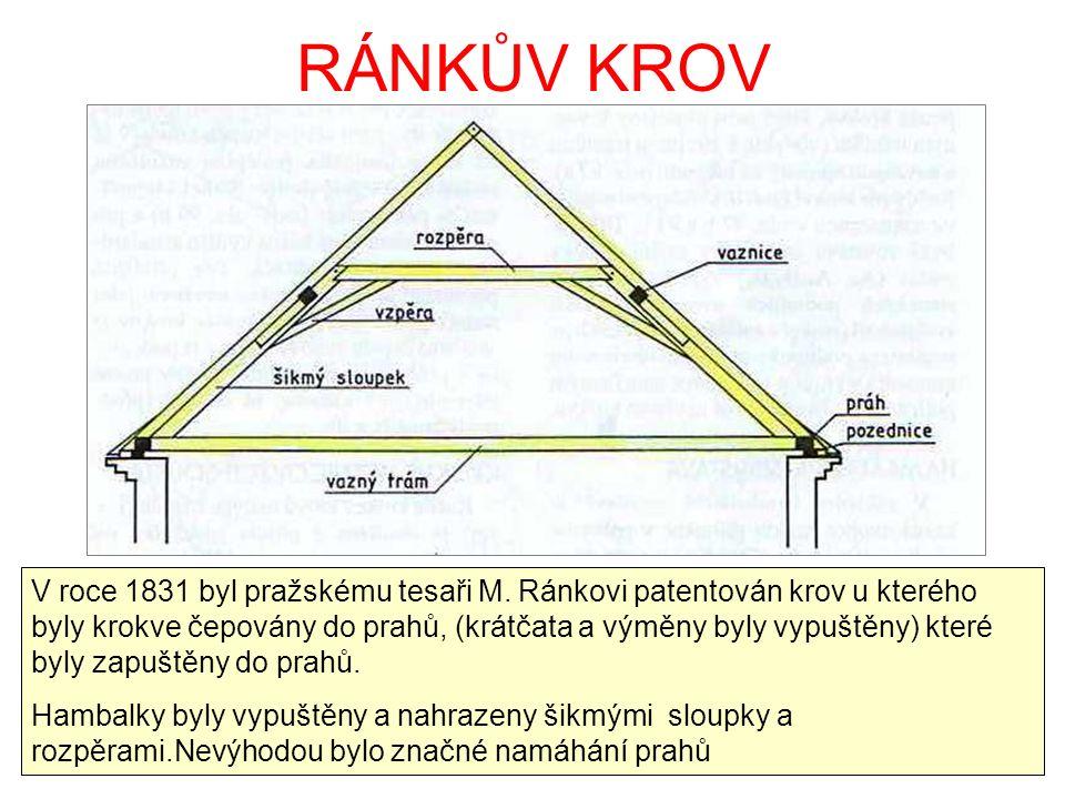 RÁNKŮV KROV V roce 1831 byl pražskému tesaři M. Ránkovi patentován krov u kterého byly krokve čepovány do prahů, (krátčata a výměny byly vypuštěny) kt