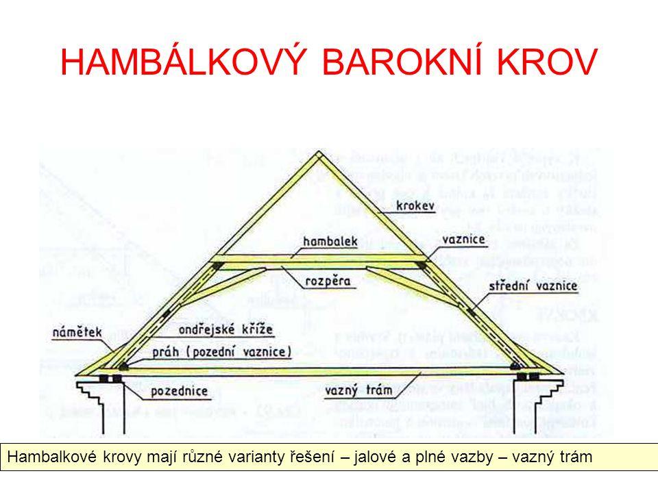 HAMBÁLKOVÝ BAROKNÍ KROV Hambalkové krovy mají různé varianty řešení – jalové a plné vazby – vazný trám