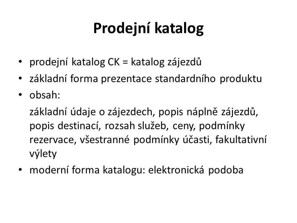 Prodejní katalog prodejní katalog CK = katalog zájezdů základní forma prezentace standardního produktu obsah: základní údaje o zájezdech, popis náplně zájezdů, popis destinací, rozsah služeb, ceny, podmínky rezervace, všestranné podmínky účasti, fakultativní výlety moderní forma katalogu: elektronická podoba