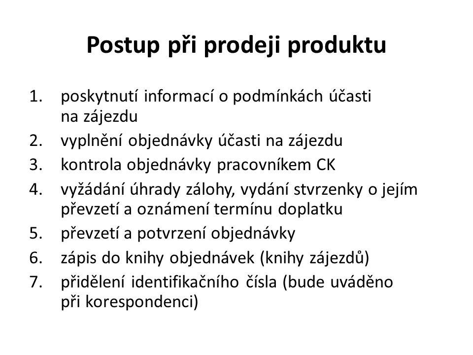 Postup při prodeji produktu 1.poskytnutí informací o podmínkách účasti na zájezdu 2.vyplnění objednávky účasti na zájezdu 3.kontrola objednávky pracov