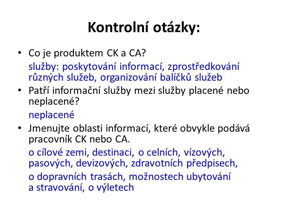 Kontrolní otázky: Co je produktem CK a CA? služby: poskytování informací, zprostředkování různých služeb, organizování balíčků služeb Patří informační