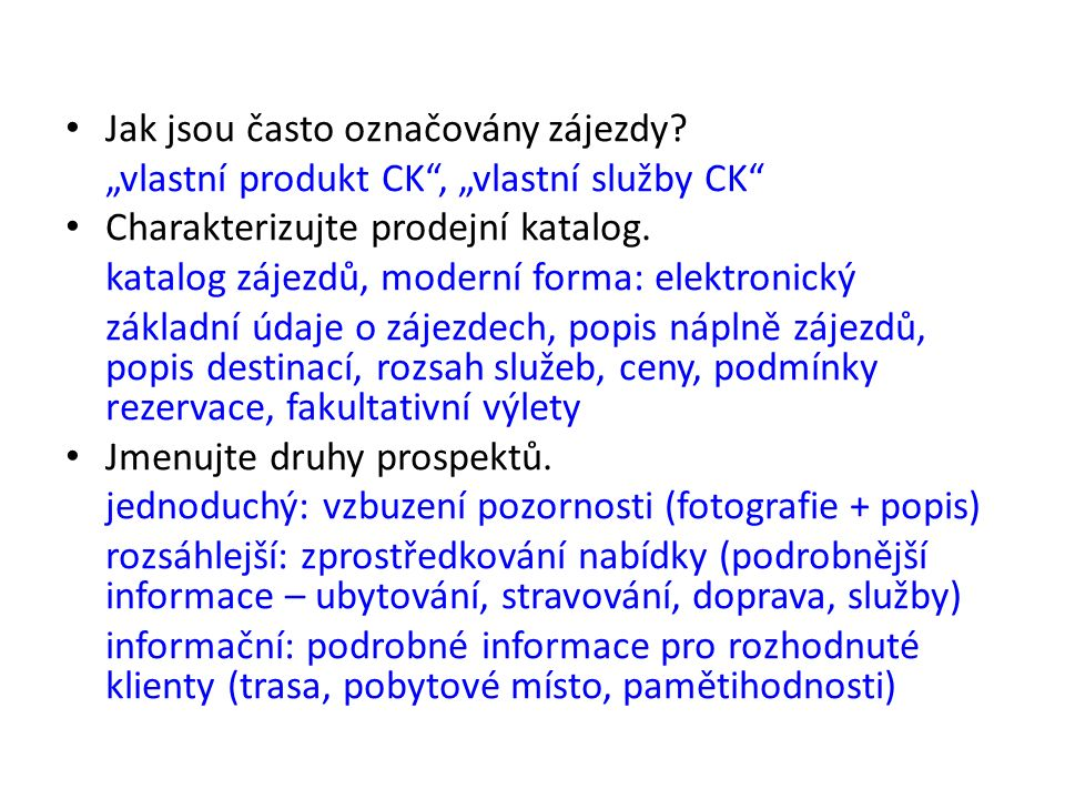 """Jak jsou často označovány zájezdy? """"vlastní produkt CK"""", """"vlastní služby CK"""" Charakterizujte prodejní katalog. katalog zájezdů, moderní forma: elektro"""