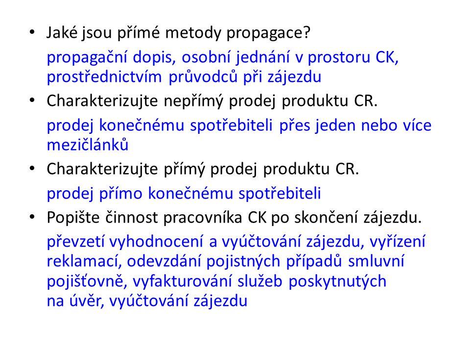Jaké jsou přímé metody propagace? propagační dopis, osobní jednání v prostoru CK, prostřednictvím průvodců při zájezdu Charakterizujte nepřímý prodej
