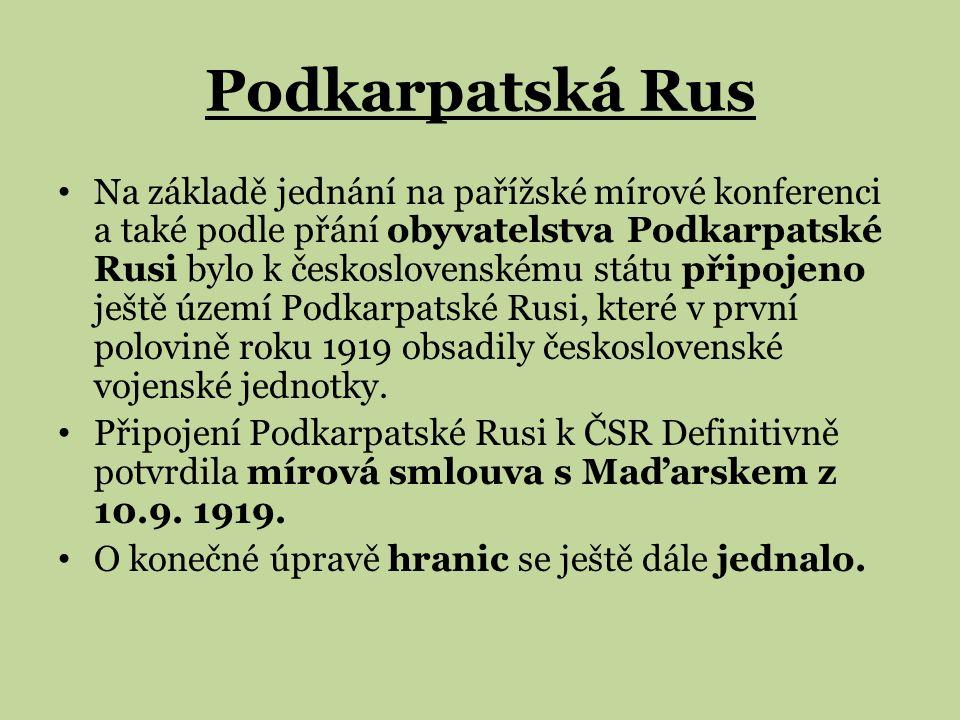 Podkarpatská Rus Na základě jednání na pařížské mírové konferenci a také podle přání obyvatelstva Podkarpatské Rusi bylo k československému státu připojeno ještě území Podkarpatské Rusi, které v první polovině roku 1919 obsadily československé vojenské jednotky.