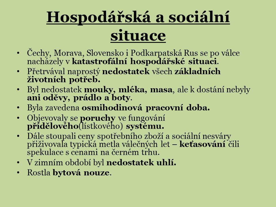 Hospodářská a sociální situace Čechy, Morava, Slovensko i Podkarpatská Rus se po válce nacházely v katastrofální hospodářské situaci. Přetrvával napro
