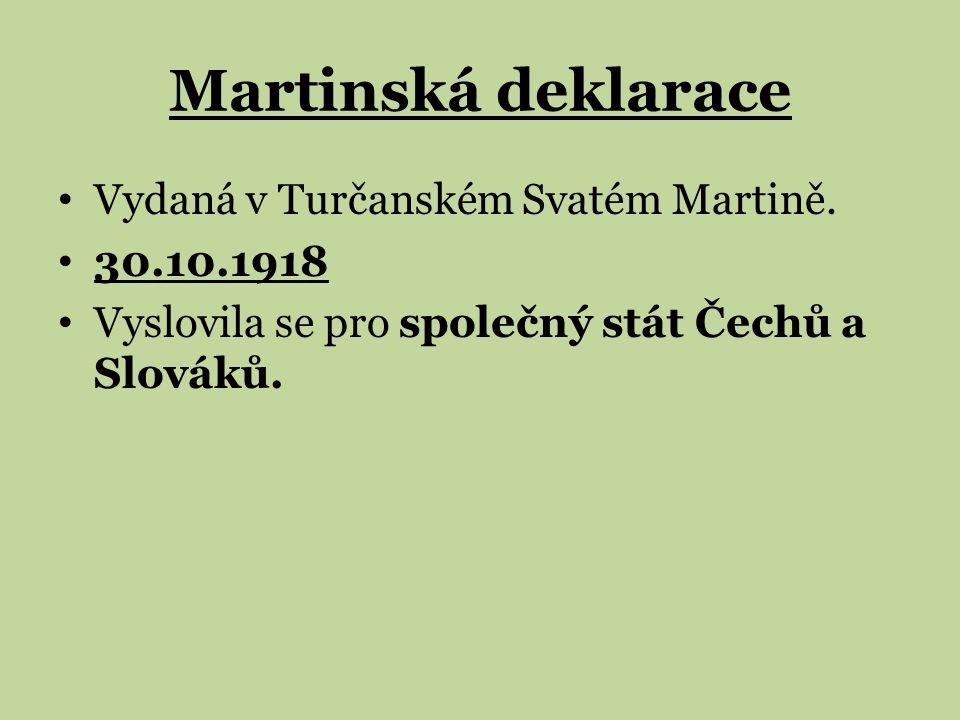 Martinská deklarace Vydaná v Turčanském Svatém Martině. 30.10.1918 Vyslovila se pro společný stát Čechů a Slováků.