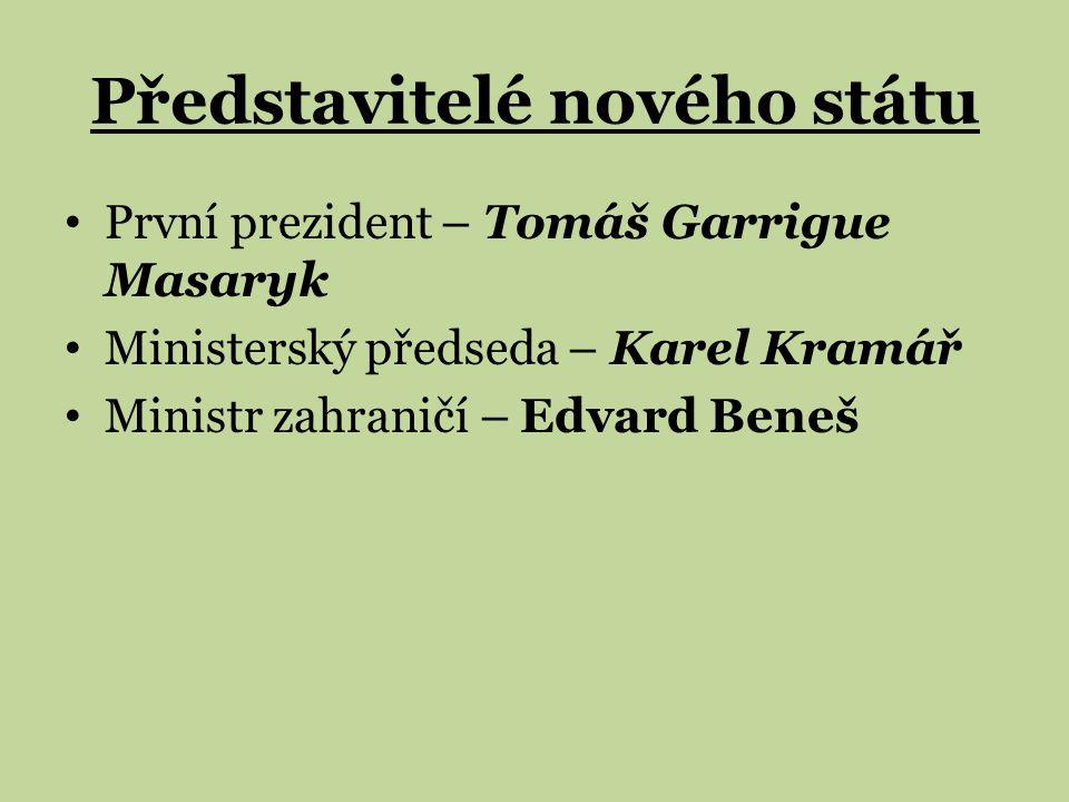 Představitelé nového státu První prezident – Tomáš Garrigue Masaryk Ministerský předseda – Karel Kramář Ministr zahraničí – Edvard Beneš