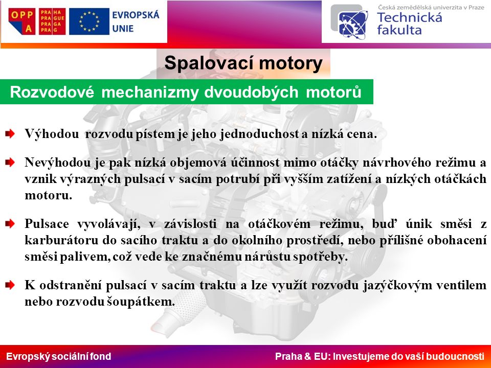 Evropský sociální fond Praha & EU: Investujeme do vaší budoucnosti Rozvodové mechanizmy dvoudobých motorů Spalovací motory Výhodou rozvodu pístem je jeho jednoduchost a nízká cena.