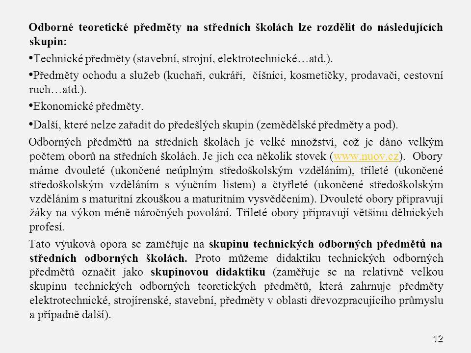 12 Odborné teoretické předměty na středních školách lze rozdělit do následujících skupin: Technické předměty (stavební, strojní, elektrotechnické…atd.).