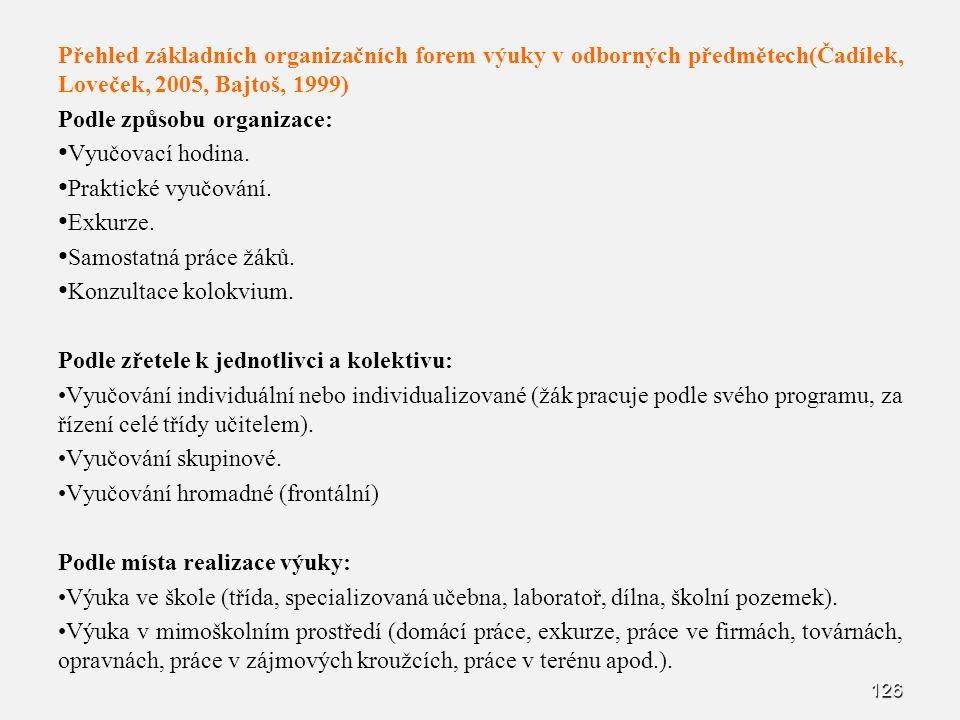 126 Přehled základních organizačních forem výuky v odborných předmětech(Čadílek, Loveček, 2005, Bajtoš, 1999) Podle způsobu organizace: Vyučovací hodi