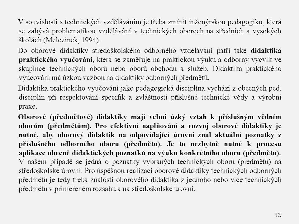V souvislosti s technických vzděláváním je třeba zmínit inženýrskou pedagogiku, která se zabývá problematikou vzdělávání v technických oborech na středních a vysokých školách (Melezinek, 1994).