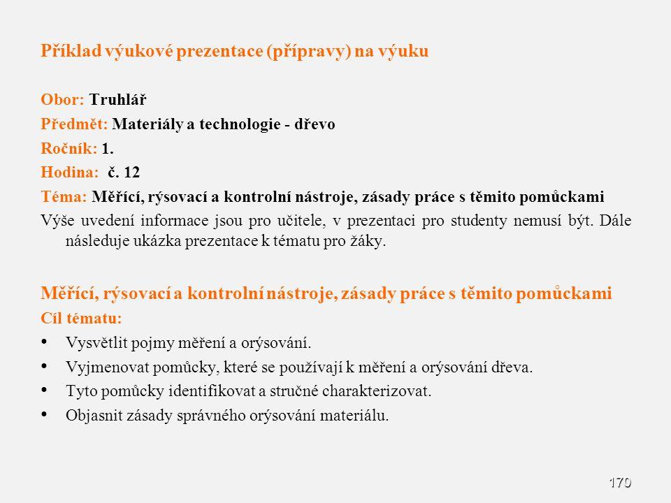 Příklad výukové prezentace (přípravy) na výuku Obor: Truhlář Předmět: Materiály a technologie - dřevo Ročník: 1. Hodina: č. 12 Téma: Měřící, rýsovací