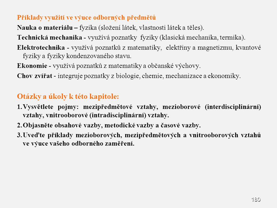 180 Příklady využití ve výuce odborných předmětů Nauka o materiálu – fyzika (složení látek, vlastnosti látek a těles). Technická mechanika - využívá p