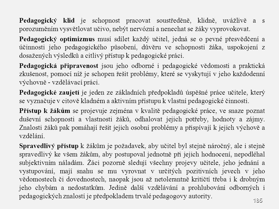 185 Pedagogický klid je schopnost pracovat soustředěně, klidně, uvážlivě a s porozuměním vysvětlovat učivo, nebýt nervózní a nenechat se žáky vyprovokovat.
