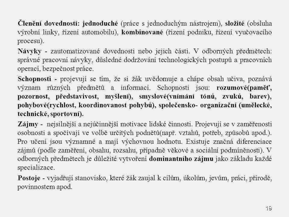 19 Členění dovedností: jednoduché (práce s jednoduchým nástrojem), složité (obsluha výrobní linky, řízení automobilu), kombinované (řízení podniku, řízení vyučovacího procesu).