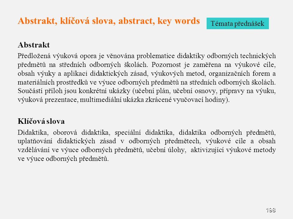 Abstrakt, klíčová slova, abstract, key words Abstrakt Předložená výuková opora je věnována problematice didaktiky odborných technických předmětů na středních odborných školách.