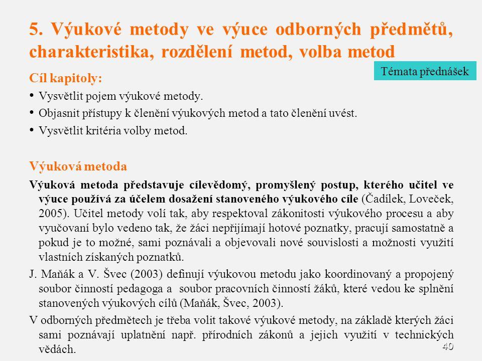 40 5. Výukové metody ve výuce odborných předmětů, charakteristika, rozdělení metod, volba metod Cíl kapitoly: Vysvětlit pojem výukové metody. Objasnit