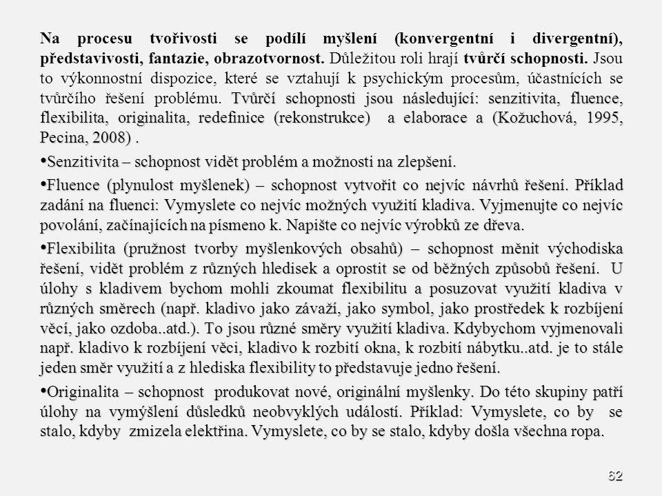 Tvůrčí schopnosti jsou následující: senzitivita, fluence, flexibilita, originalita, redefinice (rekonstrukce) a elaborace a (Kožuchová, 1995, Pecina, 2008).