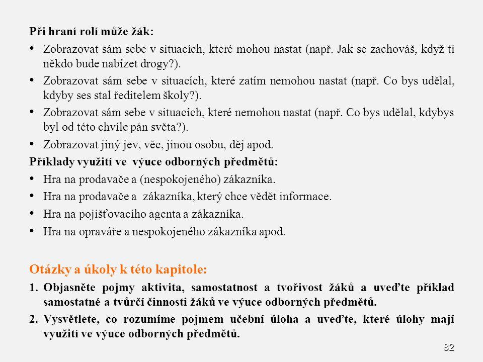 82 Při hraní rolí může žák: Zobrazovat sám sebe v situacích, které mohou nastat (např.