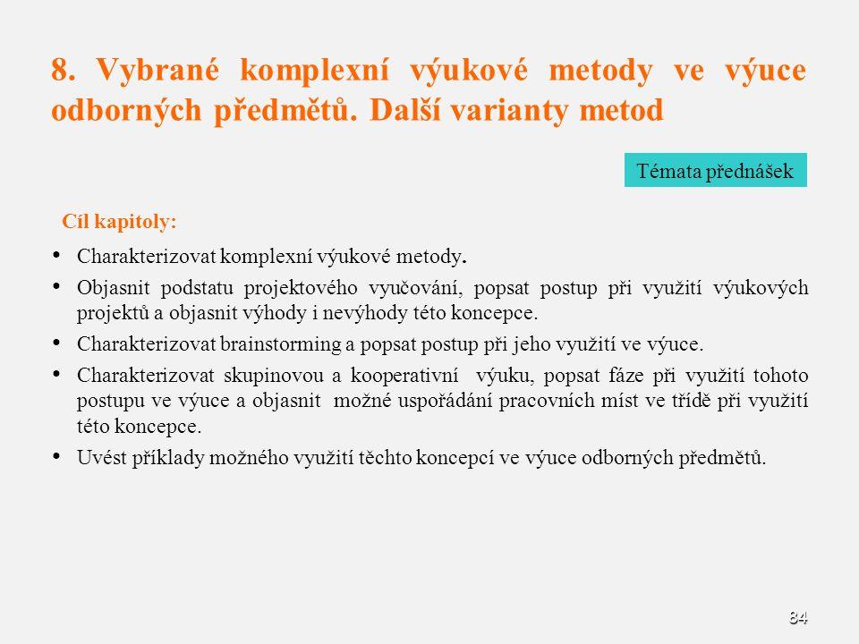 84 8. Vybrané komplexní výukové metody ve výuce odborných předmětů. Další varianty metod Cíl kapitoly: Charakterizovat komplexní výukové metody. Objas