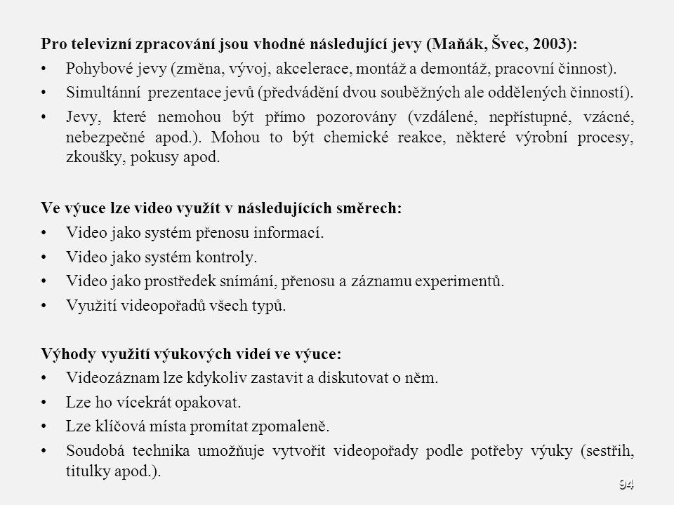 Pro televizní zpracování jsou vhodné následující jevy (Maňák, Švec, 2003): Pohybové jevy (změna, vývoj, akcelerace, montáž a demontáž, pracovní činnost).