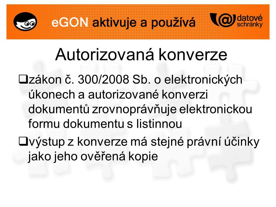 Autorizovaná konverze  zákon č. 300/2008 Sb. o elektronických úkonech a autorizované konverzi dokumentů zrovnoprávňuje elektronickou formu dokumentu
