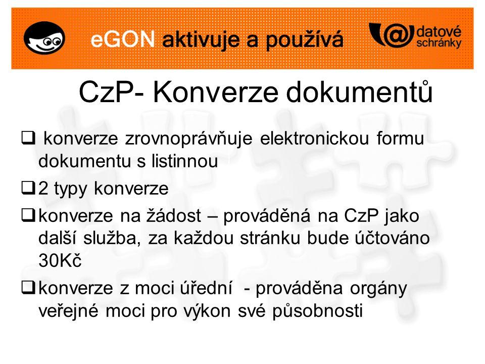 CzP- Konverze dokumentů  konverze zrovnoprávňuje elektronickou formu dokumentu s listinnou  2 typy konverze  konverze na žádost – prováděná na CzP
