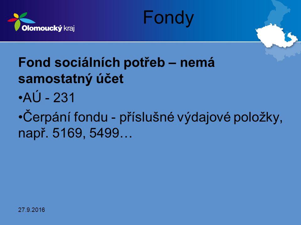 Fondy Fond sociálních potřeb – nemá samostatný účet AÚ - 231 Čerpání fondu - příslušné výdajové položky, např. 5169, 5499… 27.9.2016