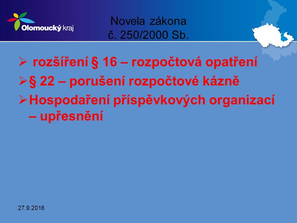 Novela zákona č. 250/2000 Sb.  rozšíření § 16 – rozpočtová opatření  § 22 – porušení rozpočtové kázně  Hospodaření příspěvkových organizací – upřes