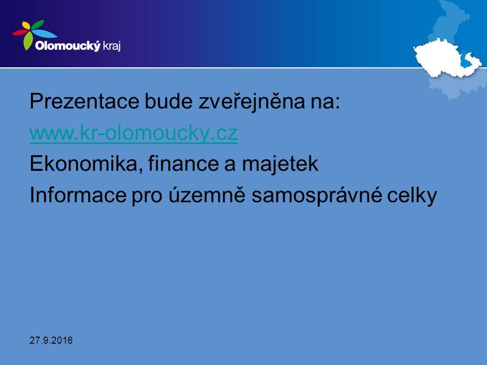 Prezentace bude zveřejněna na: www.kr-olomoucky.cz Ekonomika, finance a majetek Informace pro územně samosprávné celky 27.9.2016