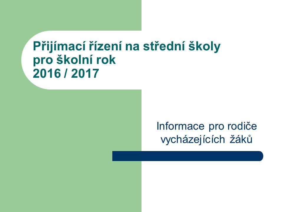Přijímací řízení na střední školy pro školní rok 2016 / 2017 Informace pro rodiče vycházejících žáků