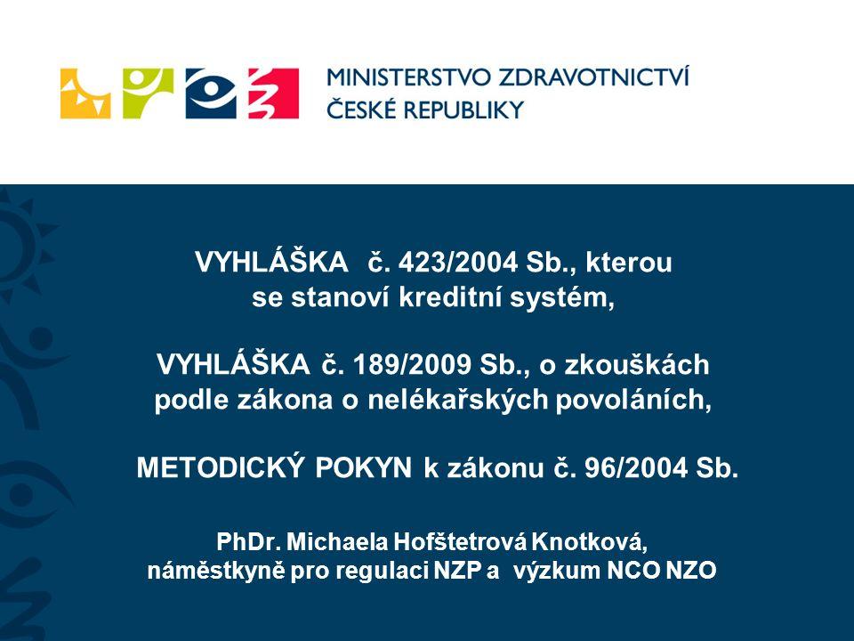 VYHLÁŠKA č. 423/2004 Sb., kterou se stanoví kreditní systém, VYHLÁŠKA č. 189/2009 Sb., o zkouškách podle zákona o nelékařských povoláních, METODICKÝ P