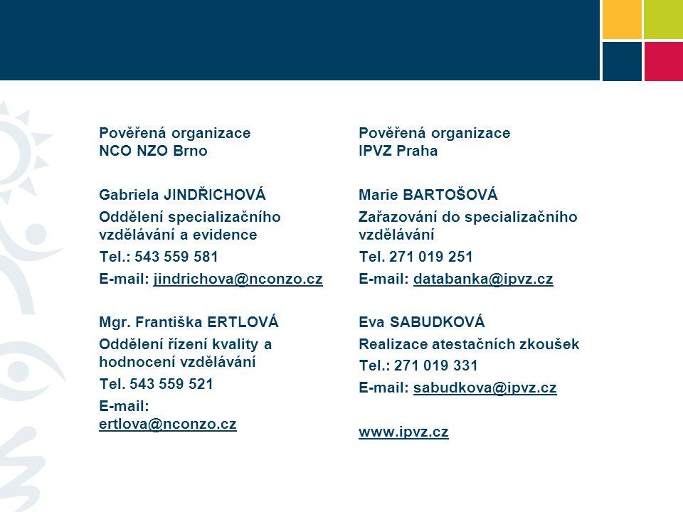 Pověřená organizace NCO NZO Brno Gabriela JINDŘICHOVÁ Oddělení specializačního vzdělávání a evidence Tel.: 543 559 581 E-mail: jindrichova@nconzo.czjindrichova@nconzo.cz Mgr.
