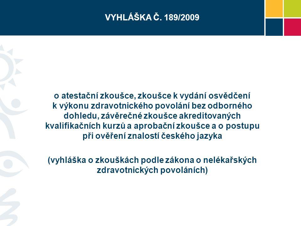 VYHLÁŠKA Č. 189/2009 o atestační zkoušce, zkoušce k vydání osvědčení k výkonu zdravotnického povolání bez odborného dohledu, závěrečné zkoušce akredit