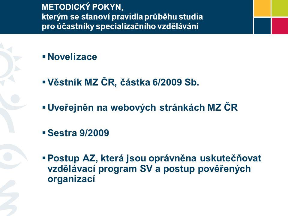 METODICKÝ POKYN, kterým se stanoví pravidla průběhu studia pro účastníky specializačního vzdělávání  Novelizace  Věstník MZ ČR, částka 6/2009 Sb.