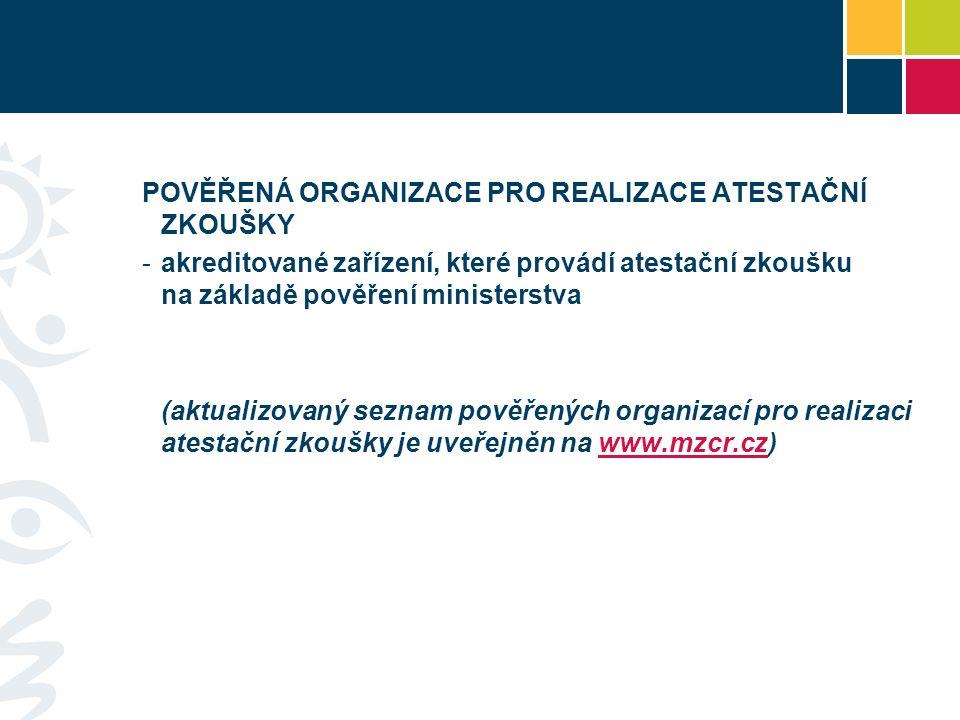 POVĚŘENÁ ORGANIZACE PRO REALIZACE ATESTAČNÍ ZKOUŠKY -akreditované zařízení, které provádí atestační zkoušku na základě pověření ministerstva (aktualiz