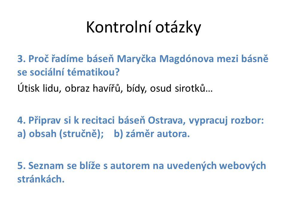 Kontrolní otázky 3. Proč řadíme báseň Maryčka Magdónova mezi básně se sociální tématikou.