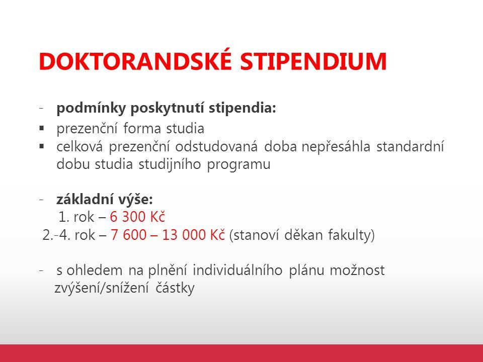 DOKTORANDSKÉ STIPENDIUM -podmínky poskytnutí stipendia:  prezenční forma studia  celková prezenční odstudovaná doba nepřesáhla standardní dobu studi