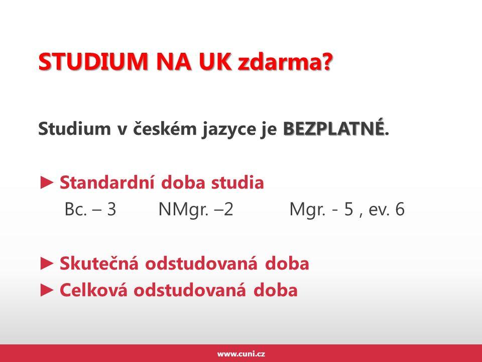 STUDIUM NA UK zdarma? BEZPLATNÉ Studium v českém jazyce je BEZPLATNÉ. ► Standardní doba studia Bc. – 3 NMgr. –2 Mgr. - 5, ev. 6 ► Skutečná odstudovaná