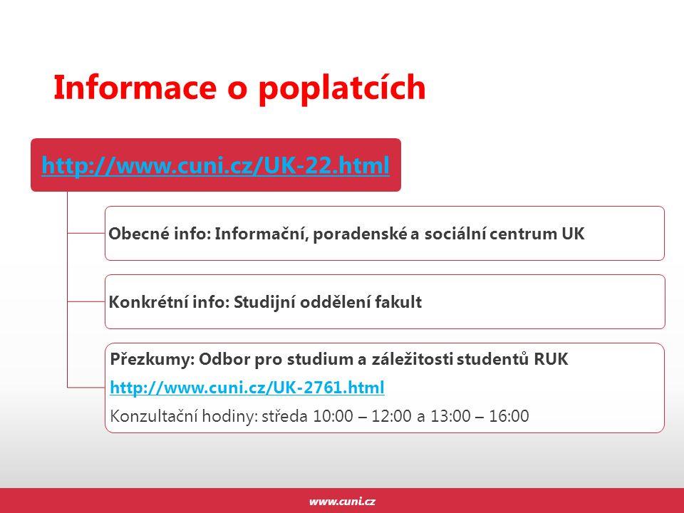Informace o poplatcích www.cuni.cz http://www.cuni.cz/UK-22.html Obecné info: Informační, poradenské a sociální centrum UKKonkrétní info: Studijní odd