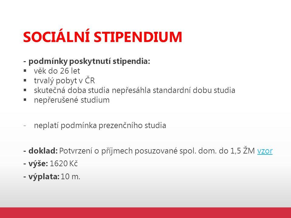 SOCIÁLNÍ STIPENDIUM - podmínky poskytnutí stipendia:  věk do 26 let  trvalý pobyt v ČR  skutečná doba studia nepřesáhla standardní dobu studia  ne