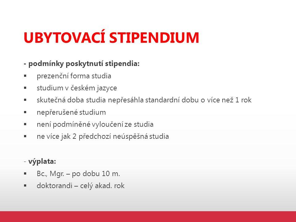 UBYTOVACÍ STIPENDIUM - podmínky poskytnutí stipendia:  prezenční forma studia  studium v českém jazyce  skutečná doba studia nepřesáhla standardní